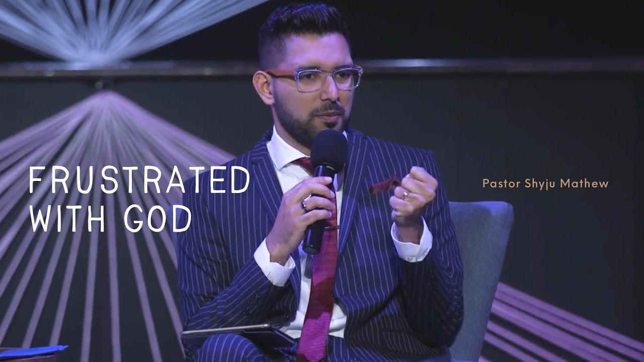 Frustrated with God - Ps. Shyju Mathew