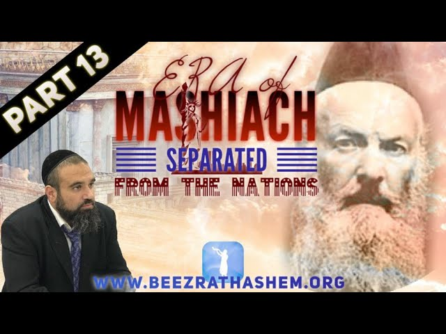 ERA OF MASHIACH PART 13: Separated From The Nations