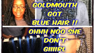goldmouth got blue hair oh no she don t giiiirl jumbo box braids