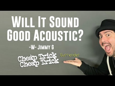 """Will it sound good Acoustic? """"Surrender"""" Cover - Cheap Trick"""