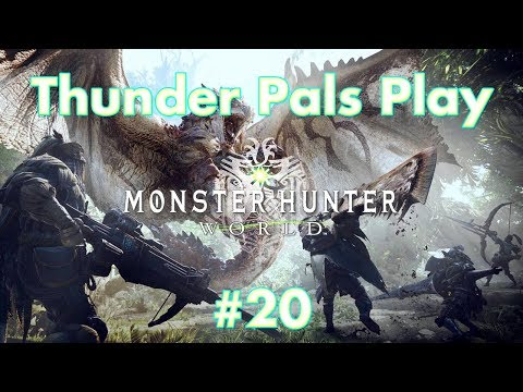 ThunderPals Presents: Monster Hunter World - Part 20 - Preparing For The Elder Dragons