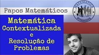 Matemática Contextualizada e Resolução de Problemas: estamos prontos? - Matemática Humanista AO VIVO