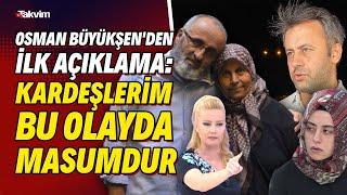Osman Büyükşen'den ilk açıklama: Kardeşlerim bu olayda masumdur