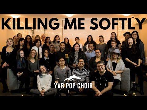 Killing Me Softly - Arr. by Deke Sharon   YVR POP CHOIR 2017