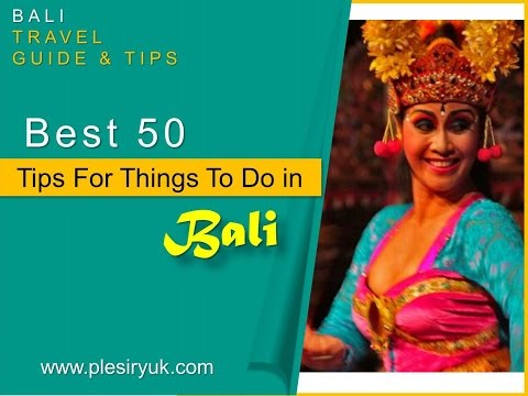 Best 50 Tips For Things To Do in Bali - Watch NOW
