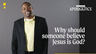 Why Believe Jesus Is God?