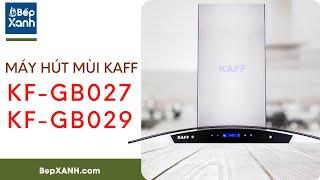 BepXANH.com | Máy hút mùi KAFF KF-GB027 / KAFF KF-GB029 - Khử sạch mùi hôi nhà bếp