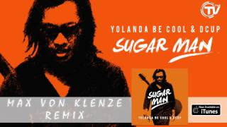 Yolanda Be Cool & DCUP - Sugar Man (Max Von Klenze Remix) - Official Audio HD YouTube Videos