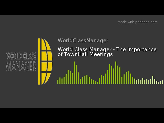 World Class Manager - The Importance of TownHall Meetings
