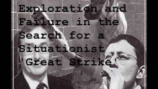 "Axis of Exploration and Failure in the Search for a Situationist ""Great Strike"""