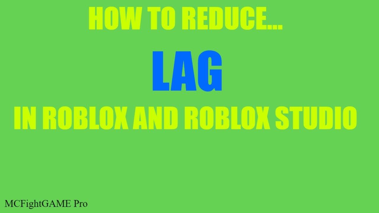Roblox Studio Reduce Lag How To Reduce Lag In Roblox Amp Roblox Studio 2019 Youtube