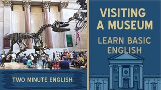 Visiting a Museum - Travel English Lessons