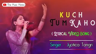 KUCH TUM KAHO SONG LYRICS | JYOTICA TANGRI | FULL SONG |