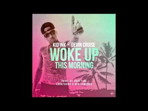 Kid Ink - Woke Up This Morning [CDQ] f Devin Cruise (Prod Ko