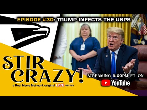 Stir Crazy! Episode #30: Trump Infects The USPS
