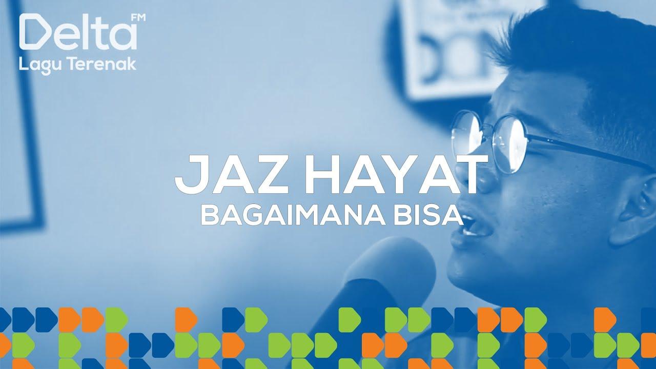 JAZ HAYAT Live At Delta FM - BAGAIMANA BISA