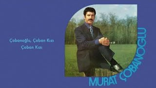Murat Çobanoğlu - Çobanoğlu, Çoban Kızı / Çoban Kızı (45'lik)
