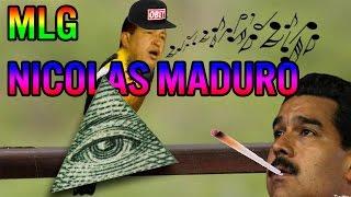MLG Nicolas Maduro -Yuchir0-
