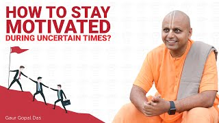 How to stay motivated during uncertain times? | DIALOGUE WITH A MONK | Gaur Gopal Das