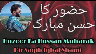 Huzoor Ka Hussan Mubarak By Pir Saqib Iqbal Shami