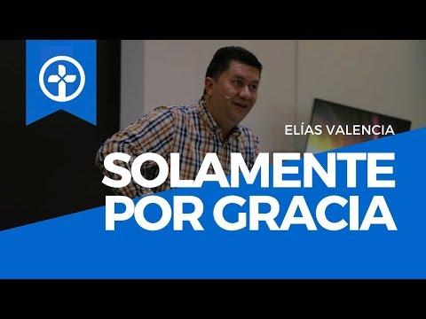 Solamente Por Gracia | Predicación Cristiana | Elías Valencia