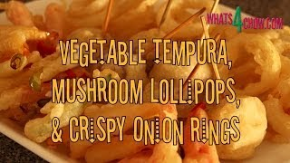Tempura Vegetables, Mushroom Lollipops And Fried Onion Rings. The Best Crispy Tempura Batter Recipe!
