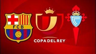 Barcelona vs Celta Vigo, Copa del Rey 2018 - Match Preview
