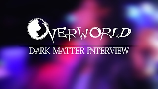 Overworld - Dark Matter Interview