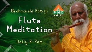 Everyday Meditation with Patriji's Flute Music   Daily 6am to 7am I  PMCValley I PyramidValley