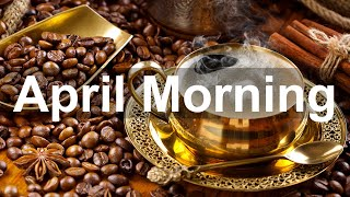 Happy April Morning Jazz - Spring Cafe Bossa Nova and Jazz Music for Great Day
