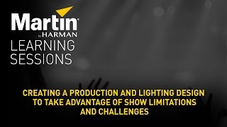 Martin Learning Sessions: Designing to Take Advantage of Show Limitations and Challenges
