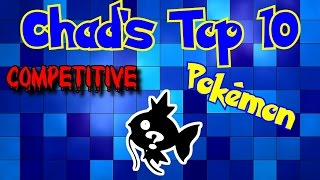 Chad's Top 10: Competitive Pokémon