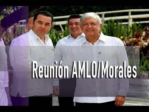 AMLO se reúne con el Presidente de Guatemala Jimmy Morales | Últimas Noticias