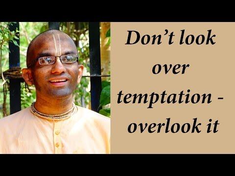 Don't look over temptation – overlook it (Gita 02.59)