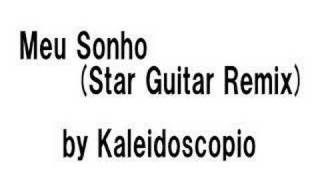 Kaleidoscopio - Meu Sonho (Star Guitar Remix)