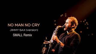 No Man No Cry - Jimmy Sax & Small (Remix)
