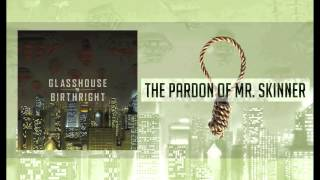 "Glasshouse - ""The Pardon of Mr. Skinner"" (Debut Album ""BIRTHRIGHT"" on iTunes NOW)"