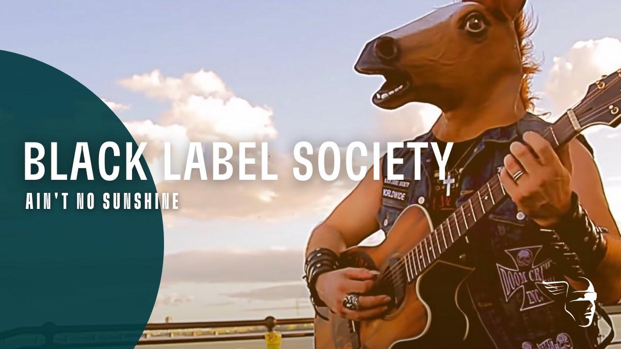 Black Label Society - Ain't No Sunshine (Unblackened)
