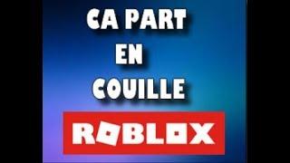 ROBLOX: CA PARTE EN COUILLE