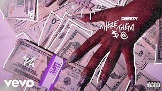 Dreezy - Where Them $ @ (Audio)