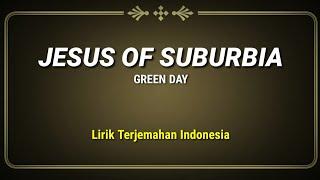 Jesus of Suburbia - Green Day ( Lirik Terjemahan Indonesia )