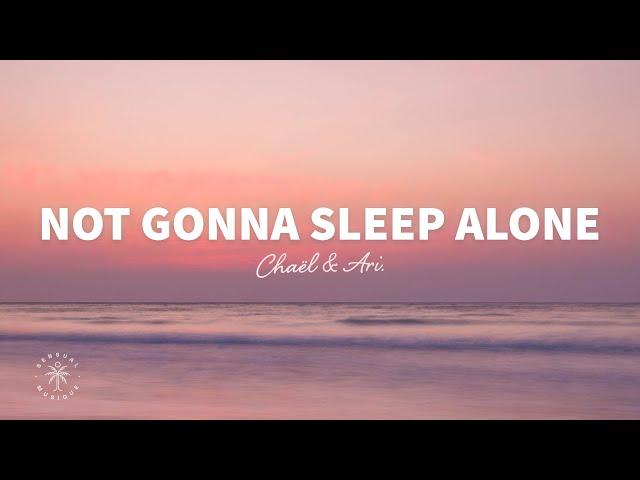 Chaël & ARI. - Not Gonna Sleep Alone (Lyrics)