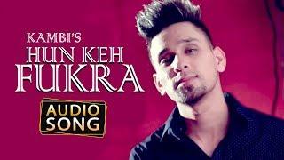 Hun Keh Fukra | Kambi Ft. Sukh-E | Audio song | New Punjabi Songs | Desi Swag Records