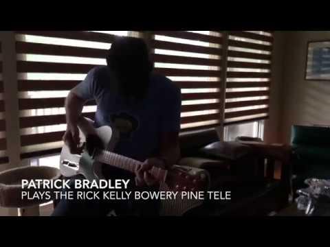 Patrick Bradley Plays The Rick Kelly Bowery Pine Tele