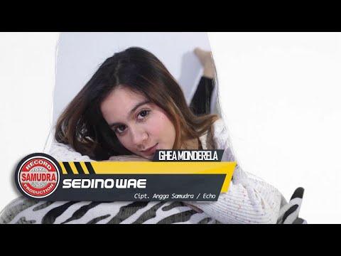 Ghea Monderela - Sedino Wae