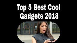Top 5 Best Cool Gadgets 2018 for Men & Women   Cool tech gadgets 2018   Cool Gadgets  HD