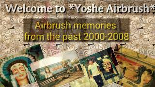 Yoshe Airbrush..Memories of Airbrush painting...2000-2008.