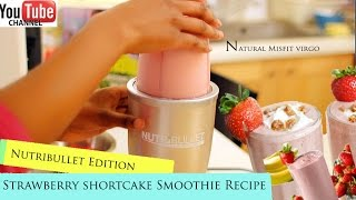 Nutribullet Recipes - Strawberry Shortcake Smoothie With Chia Seeds: 2 Minute Recipe