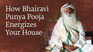 How Bhairavi Punya Pooja Energizes Your House – Sadhguru