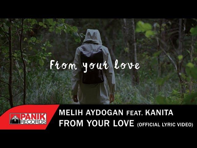 Melih Aydogan feat. Kanita - From Your Love - Official Lyric Video